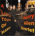 ハリー・アレン・カルテット / A LITTLE TOUCH OF HARRY [CD]