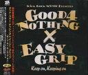 GOOD 4 NOTHING/EASY GRIP / keep on,keeping on [CD]