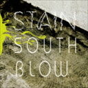 SOUTH BLOW / STAIN [CD]