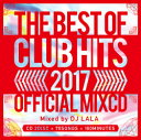 DJ LALA / THE BEST OF CLUB HITS 2017