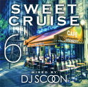Artist Name: S - DJ SCOON / SWEET CRUISE 6