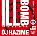 藝人名: H - DJ HAZIME / ILL BOMB VOL.23-BEST OF 2017 1ST HALF-