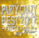 DJ OGGY / PARTY CRAZY BEST 2017-FIRST HALF-RICH VERSION-