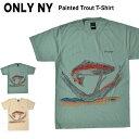 【割引クーポン配布中】 ONLY NY (オンリーニューヨーク) Tシャツ PAINTED TROUT T-SHIRT TEE 半袖 カットソー メンズ S-XL ナチュラル グリーン 【単品購入の場合はネコポス便発送】【RCP】