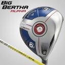 【即納】 キャロウェイ BIG BERTHA ALPHA ドライバー TourAD MT-6カーボンシャフト(日本正規品)(ビッグバーサ・アルファ)
