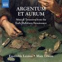 ARGENTUM ET AURUM-銀と金 〜 初期ルネッサンスのハプスブルク家音楽集