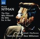 作曲家名: Ma行 - マイケル・ナイマン:歌劇「妻を帽子とまちがえた男」(1986)