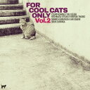 FOR COOL CATS ONLY VOL.2[CD] / オムニバス