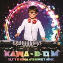 KAWA-EDM[CD] / DJ'TEKINA//SOMETHING