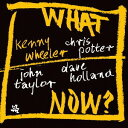 艺人名: K - ホワット・ナウ? [完全限定生産盤][CD] / ケニー・ウィーラー