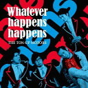 Whatever happens happens happens [初回限定盤][CD] / THE TON-UP MOTORS
