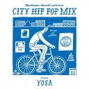 "Manhattan Records presents ""CITY HIP POP MIX"" mixed by YOSA[CD] / YOSA"