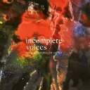 藝人名: R - incomplete voices[CD] / 橋爪亮督グループ