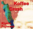Artist Name: K - Koffee Crush[CD] / 藤原清登
