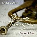 トランペットとオルガンのためのロマンティック トランスクリプション CD / デュオ フェーゼ ヴィルフェルト