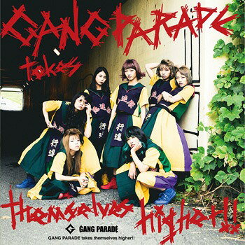 GANG PARADE takes themselves higher!![CD] / GANG PARADE