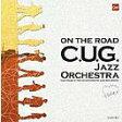 オン・ザ・ロード[CD] / C.U.G.ジャズ・オーケストラ