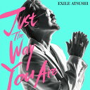 Just The Way You Are CD / EXILE ATSUSHI