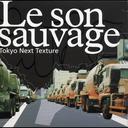 Le son sauvage/Tokyo Next Texture[CD] / V.A.