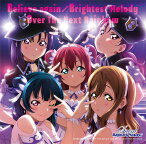 『ラブライブ! サンシャイン!! The School Idol Movie Over the Rainbow』挿入歌シングル: Believe again / Brightest Melody / Over The Next Rainbow[CD] / Saint Aqours Snow