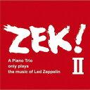 藝人名: Z - ZEK! II - A piano Trio only plays the music of Led Zeppelin[CD] / ZEK TRIO (清水くるみ-米木康志-本田珠也)