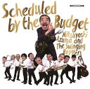 Artist Name: A - Scheduled by the Budget[CD] / 吾妻光良&The Swinging Boppers