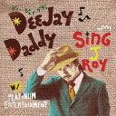 DEE JAY DADDY / SING J ROY