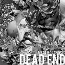 METAMORPHOSIS [通常盤] / DEAD END