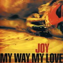 JOY / MY WAY MY LOVE