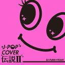 J-POPカバー伝説II mixed by DJ FUMI★YEAH! / V.A.