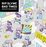 BAD TIMES [通常盤] / RIP SLYME