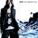 rare collectives vol.3 / GLAY