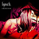 I BELIEVE IN ME [通常盤] / lynch.