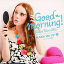 GOOD MORNING! Bossanova Mix ?Make Me Up? / 作品[GOOD MORNING! Bossanova Mix ?Make Me Up? / オムニバス]