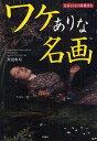 ワケありな名画 名画31点の裏鑑賞会[本/雑誌] (単行本・ムック) / 沢辺有司/著