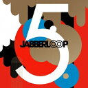 5 / JABBERLOOP