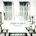 bright or blind[CD] / amber gris