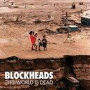 獨立音樂 - ディス・ワールド・イズ・デッド[CD] / ザ・ブロックヘッズ