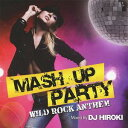 其它 - MASH UP PARTY -WILD ROCK ANTTHEM-Mixed by DJ HIROKI[CD] / オムニバス