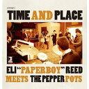 独立音乐 - タイム・アンド・プレイス / ELI'PaperBoy' REED meets THE PEPPER POTS