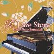 K.Love Story 〜韓流ドラマ・シネマ・ピアノ名曲集〜 「貴方を想い」から「My Memory」まで / KYOTO PIANO ENSEMBLE