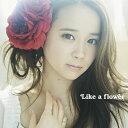 Like a flower [CD+DVD/TYPE-A][CD] / 塩ノ谷早耶香