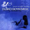 イン・マイ・ドリームス [完全限定生産][CD] / ダスコ・ゴイコヴィッチ