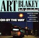 オー・バイ・ザ・ウェイ [完全限定生産][CD] / アート・ブレイキー・アンド・ザ・ジャズ・メッセンジャーズ
