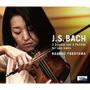 作曲家名: Ya行 - J.S.バッハ: 無伴奏ヴァイオリン・ソナタ、パルティータ[CD] / 横山奈加子 (Vn)