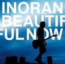 BEAUTIFUL NOW [─╠╛я╚╫][CD] / INORAN