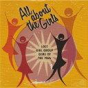 艺人名: V - オール・アバウト・ザ・ガールズ〜ロスト・ガール・グループ・ジェムス・オブ・ザ・1960ズ[CD] / オムニバス