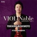 作曲家名: Na行 - VIOLINable ディスカバリー vol.1[CD] / 西本幸弘 (バイオリン)