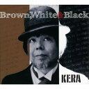 艺人名: K - Brown White & Black[CD] / KERA
