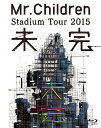 Mr.Children Stadium Tour 2015 未完 Blu-ray / Mr.Children